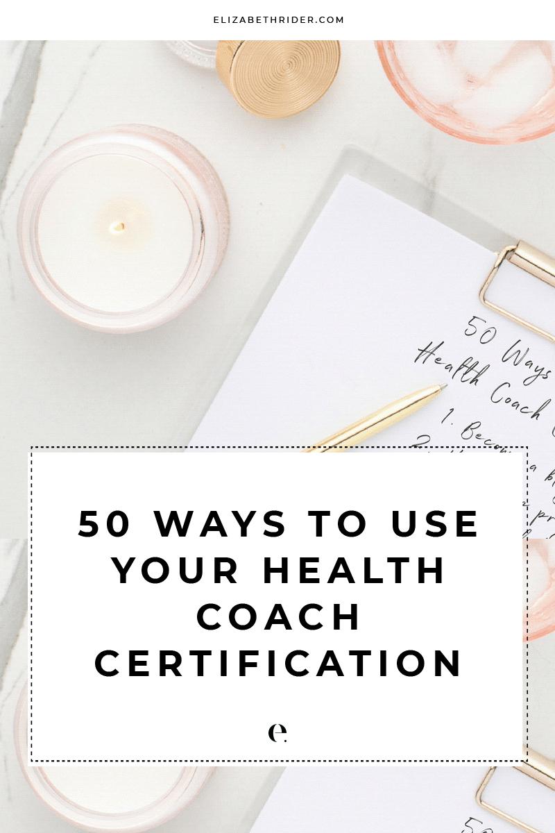 50 Ways to Use Your Health Coach Certification | Elizabeth Rider